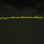 Ed Hale All Your Heroes Become Villains T-Shirt